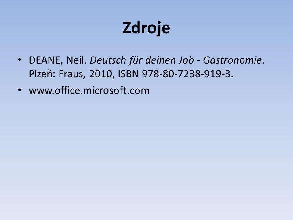 Zdroje DEANE, Neil. Deutsch für deinen Job - Gastronomie. Plzeň: Fraus, 2010, ISBN 978-80-7238-919-3. www.office.microsoft.com