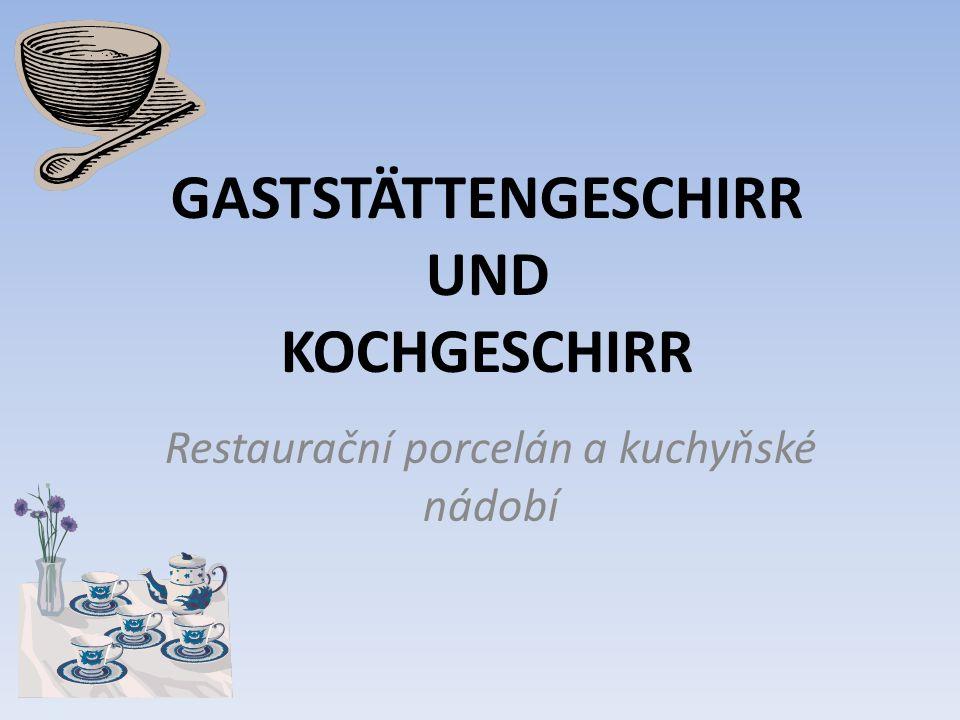 GASTSTÄTTENGESCHIRR UND KOCHGESCHIRR Restaurační porcelán a kuchyňské nádobí