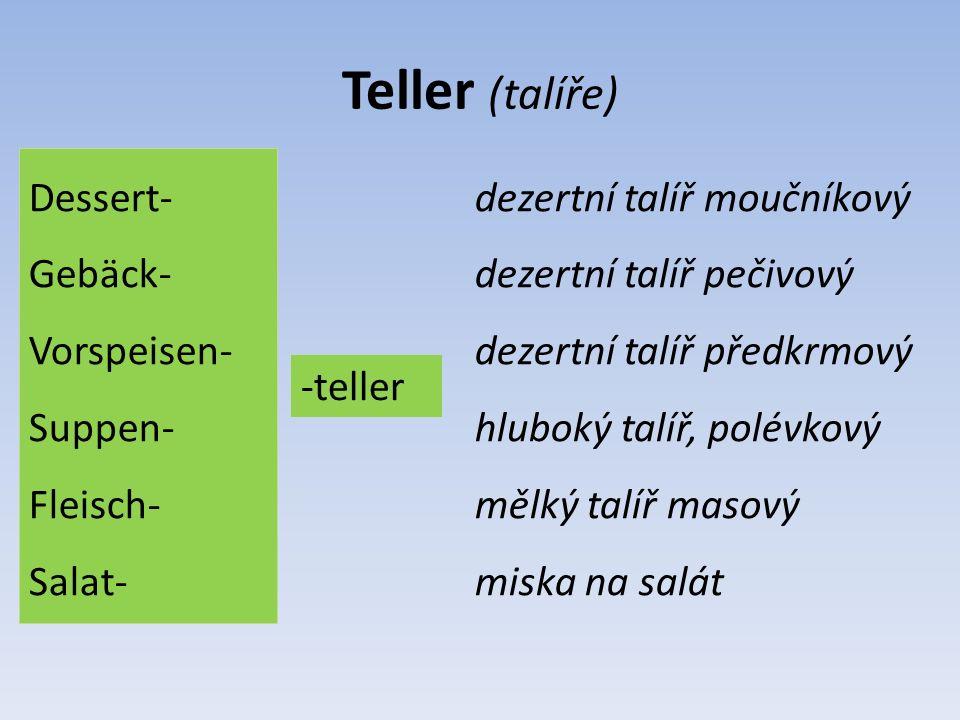 Teller (talíře) Dessert- Gebäck- Vorspeisen- Suppen- Fleisch- Salat- -teller dezertní talíř moučníkový dezertní talíř pečivový dezertní talíř předkrmo