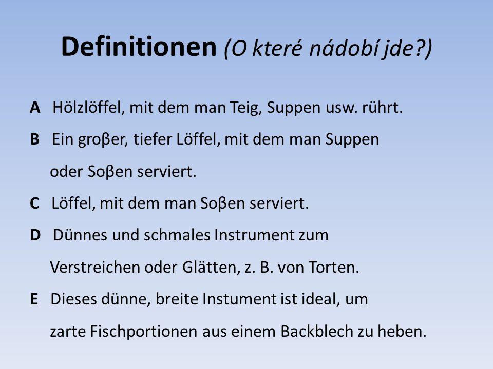 Definitionen (O které nádobí jde ) A Hölzlöffel, mit dem man Teig, Suppen usw.