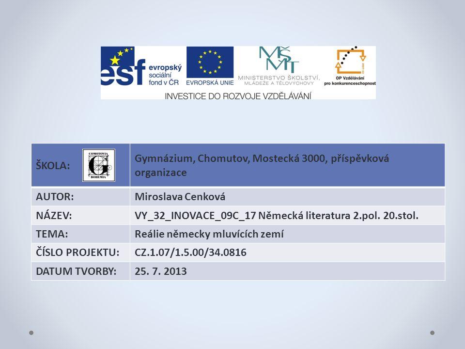 ŠKOLA: Gymnázium, Chomutov, Mostecká 3000, příspěvková organizace AUTOR:Miroslava Cenková NÁZEV:VY_32_INOVACE_09C_17 Německá literatura 2.pol.