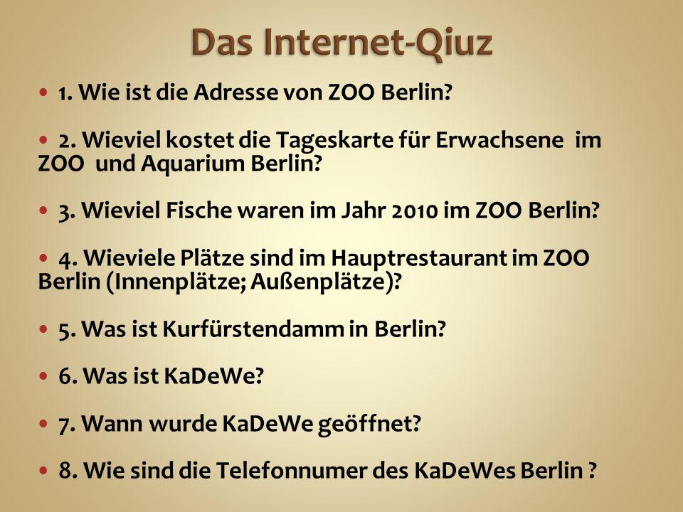 1. Wie ist die Adresse von ZOO Berlin. 2.