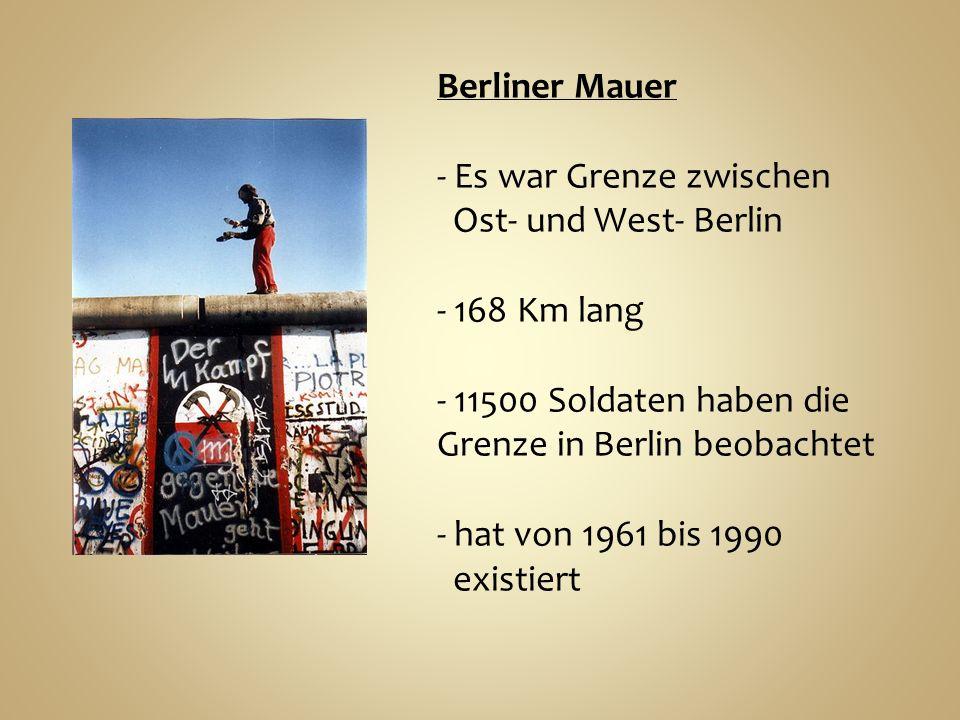 Berliner Mauer - Es war Grenze zwischen Ost- und West- Berlin - 168 Km lang - 11500 Soldaten haben die Grenze in Berlin beobachtet - hat von 1961 bis 1990 existiert