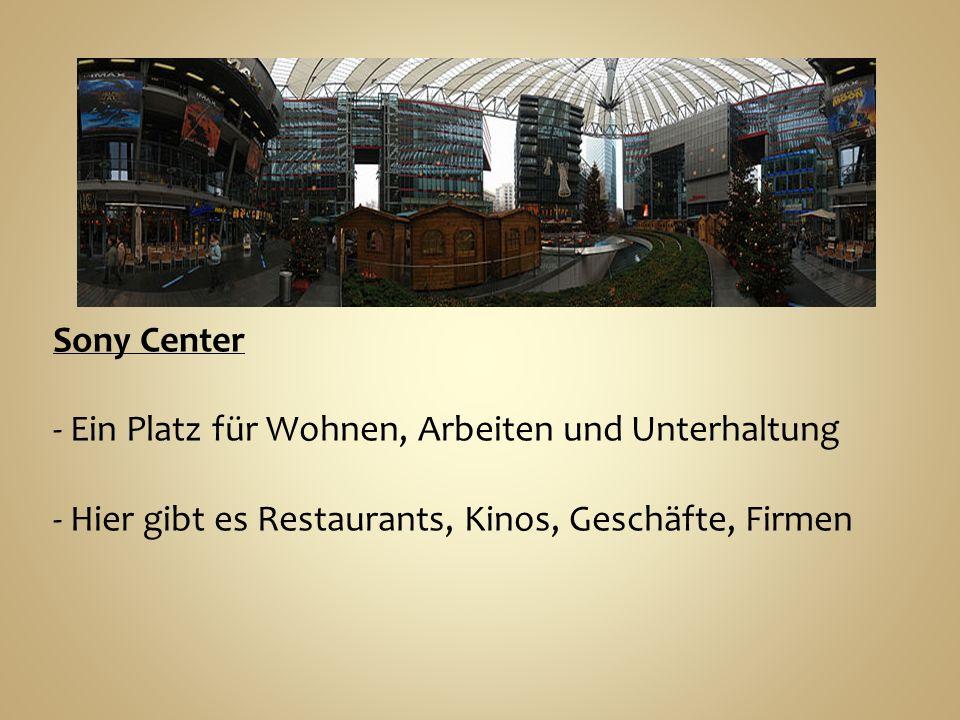 Sony Center - Ein Platz für Wohnen, Arbeiten und Unterhaltung - Hier gibt es Restaurants, Kinos, Geschäfte, Firmen