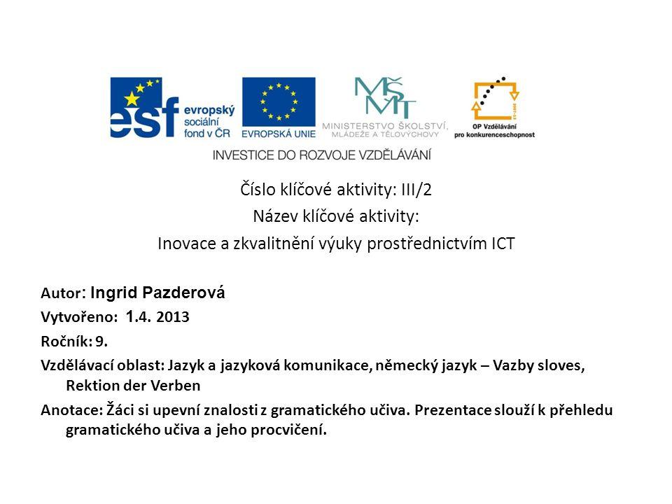 Číslo klíčové aktivity: III/2 Název klíčové aktivity: Inovace a zkvalitnění výuky prostřednictvím ICT Autor : Ingrid Pazderová Vytvořeno: 1.4.