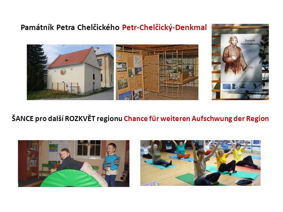 Památník Petra Chelčického Petr-Chelčický-Denkmal ŠANCE pro další ROZKVĚT regionu Chance für weiteren Aufschwung der Region