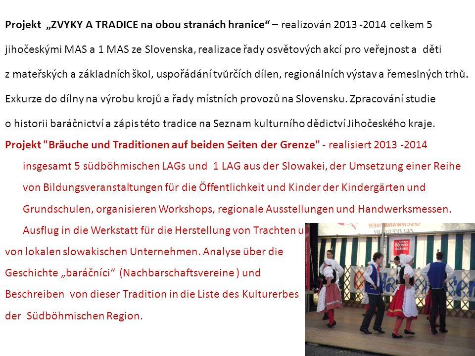 """Projekt """"ZVYKY A TRADICE na obou stranách hranice – realizován 2013 -2014 celkem 5 jihočeskými MAS a 1 MAS ze Slovenska, realizace řady osvětových akcí pro veřejnost a děti z mateřských a základních škol, uspořádání tvůrčích dílen, regionálních výstav a řemeslných trhů."""