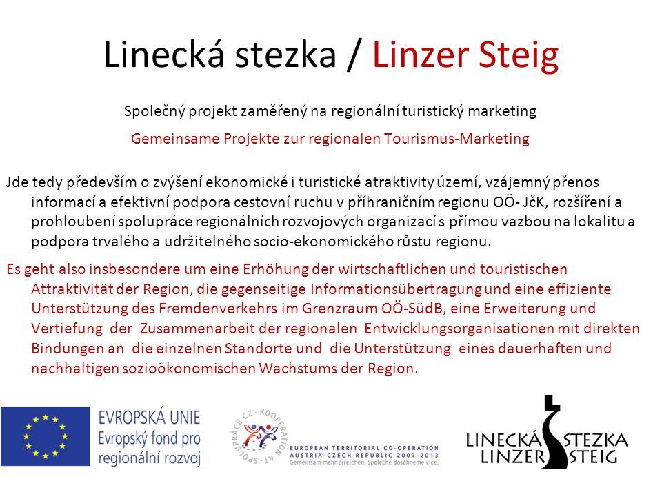 Linecká stezka / Linzer Steig Společný projekt zaměřený na regionální turistický marketing Gemeinsame Projekte zur regionalen Tourismus-Marketing Jde tedy především o zvýšení ekonomické i turistické atraktivity území, vzájemný přenos informací a efektivní podpora cestovní ruchu v příhraničním regionu OÖ- JčK, rozšíření a prohloubení spolupráce regionálních rozvojových organizací s přímou vazbou na lokalitu a podpora trvalého a udržitelného socio-ekonomického růstu regionu.
