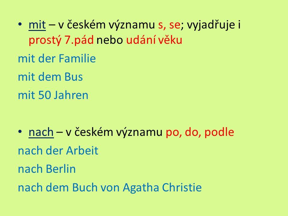 seit – v českém významu od (začátek děje v minulosti); může vyjadřovat dobu trvání (už nějakou dobu) seit vorgestern seit zwei Monaten von – v českém významu od (místně i časově- často ve spojení von-bis), o von 9 bis 17 Uhr von Prag nach Brünn Ihr Brief vom 14.