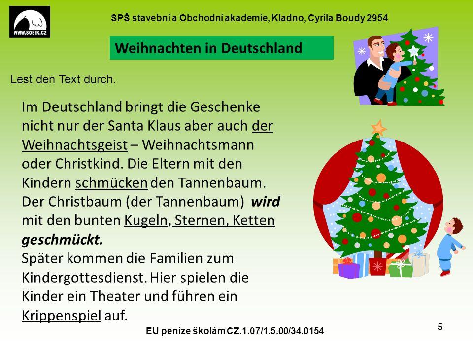 SPŠ stavební a Obchodní akademie, Kladno, Cyrila Boudy 2954 EU peníze školám CZ.1.07/1.5.00/34.0154 5 Im Deutschland bringt die Geschenke nicht nur der Santa Klaus aber auch der Weihnachtsgeist – Weihnachtsmann oder Christkind.