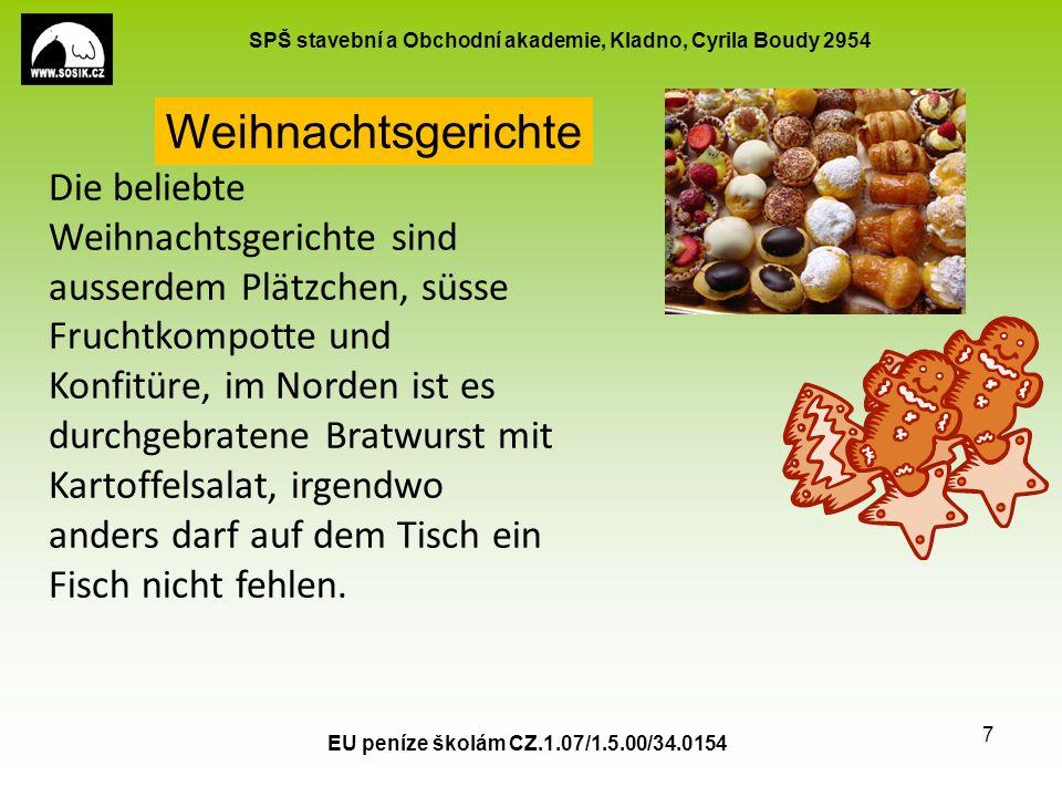 SPŠ stavební a Obchodní akademie, Kladno, Cyrila Boudy 2954 EU peníze školám CZ.1.07/1.5.00/34.0154 7 Die beliebte Weihnachtsgerichte sind ausserdem Plätzchen, süsse Fruchtkompotte und Konfitüre, im Norden ist es durchgebratene Bratwurst mit Kartoffelsalat, irgendwo anders darf auf dem Tisch ein Fisch nicht fehlen.