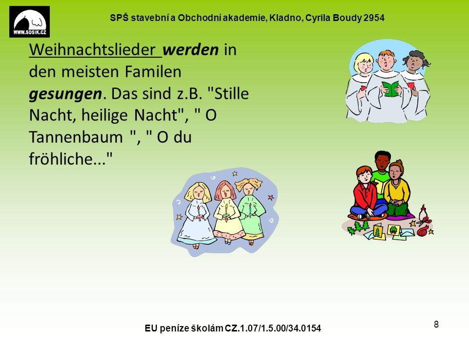 SPŠ stavební a Obchodní akademie, Kladno, Cyrila Boudy 2954 EU peníze školám CZ.1.07/1.5.00/34.0154 8 Weihnachtslieder werden in den meisten Familen gesungen.