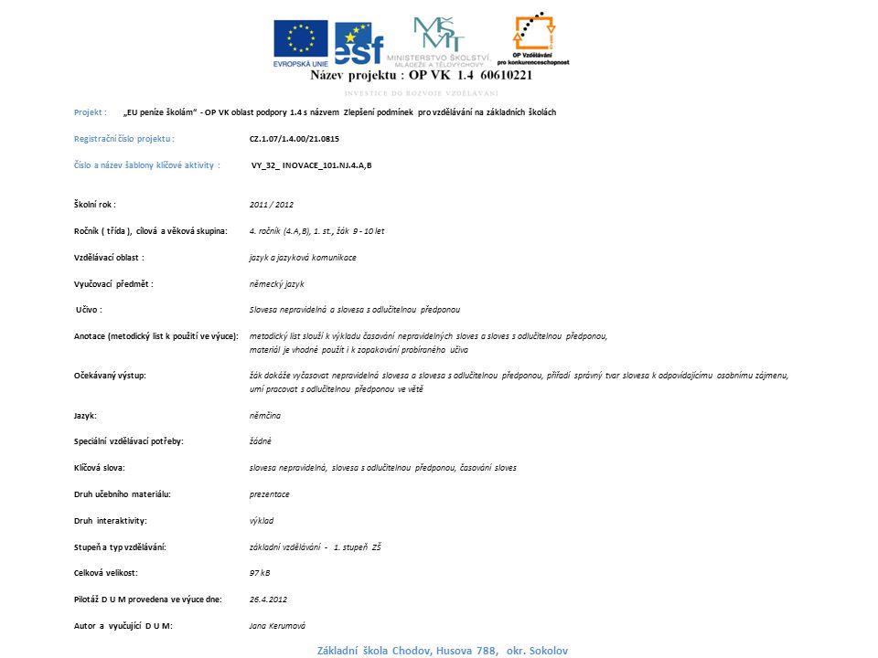 """Projekt : """"EU peníze školám - OP VK oblast podpory 1.4 s názvem Zlepšení podmínek pro vzdělávání na základních školách Registrační číslo projektu : CZ.1.07/1.4.00/21.0815 Číslo a název šablony klíčové aktivity : VY_32_ INOVACE_101.NJ.4.A,B Školní rok : 2011 / 2012 Ročník ( třída ), cílová a věková skupina:4."""