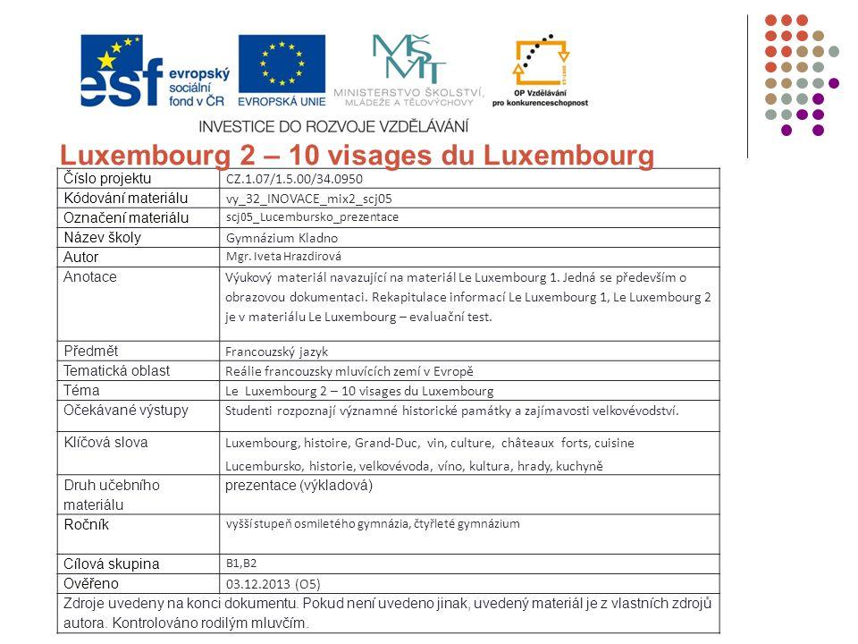 Číslo projektu CZ.1.07/1.5.00/34.0950 Kódování materiálu vy_32_INOVACE_mix2_scj05 Označení materiálu scj05_Lucembursko_prezentace Název školy Gymnáziu