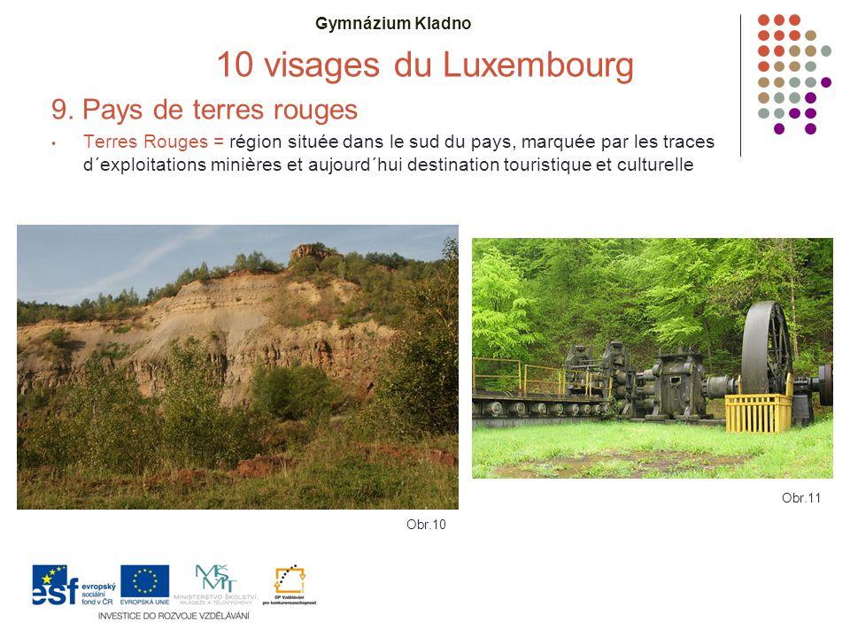Gymnázium Kladno 10 visages du Luxembourg 9. Pays de terres rouges Terres Rouges = région située dans le sud du pays, marquée par les traces d´exploit