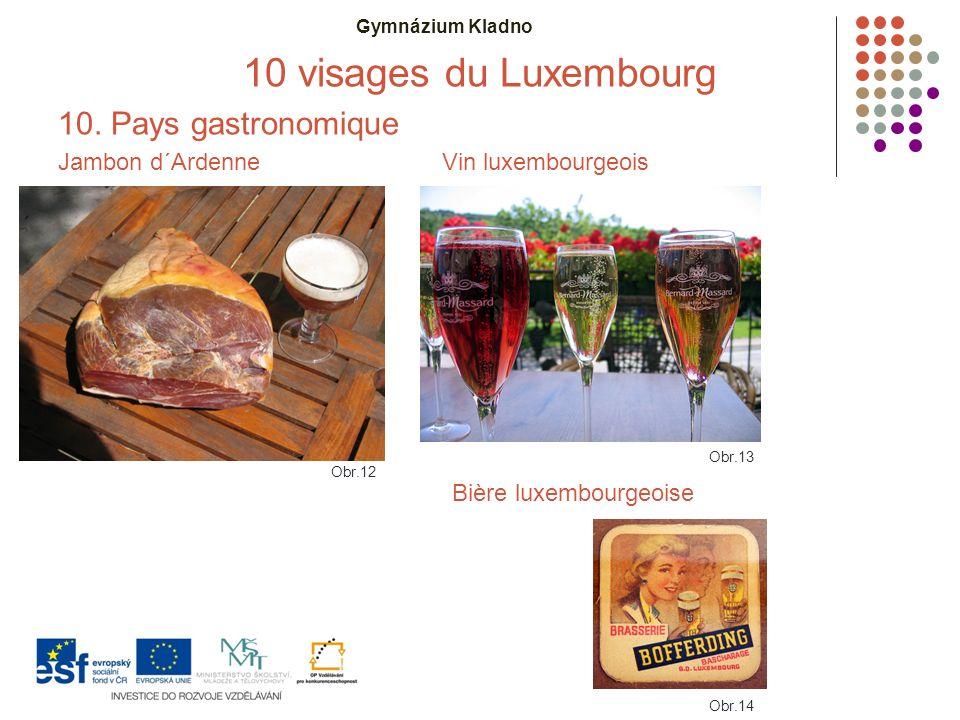 Gymnázium Kladno 10 visages du Luxembourg 10. Pays gastronomique Jambon d´ArdenneVin luxembourgeois Obr.14 Obr.12 Obr.13 Bière luxembourgeoise