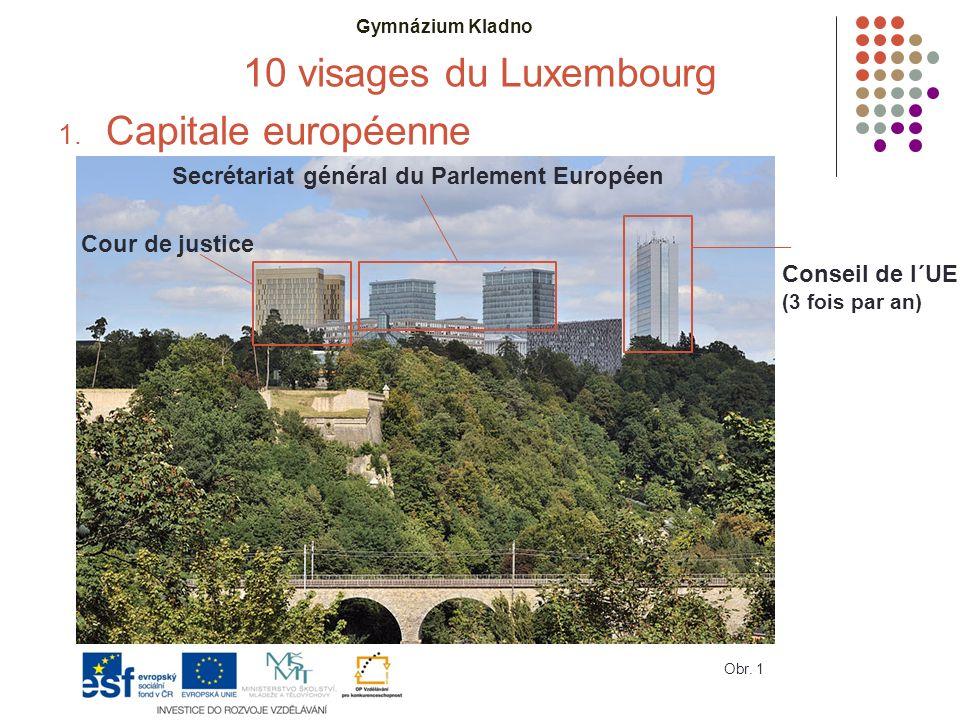 Gymnázium Kladno 10 visages du Luxembourg 1. Capitale européenne Cour de justice Secrétariat général du Parlement Européen Conseil de l´UE (3 fois par