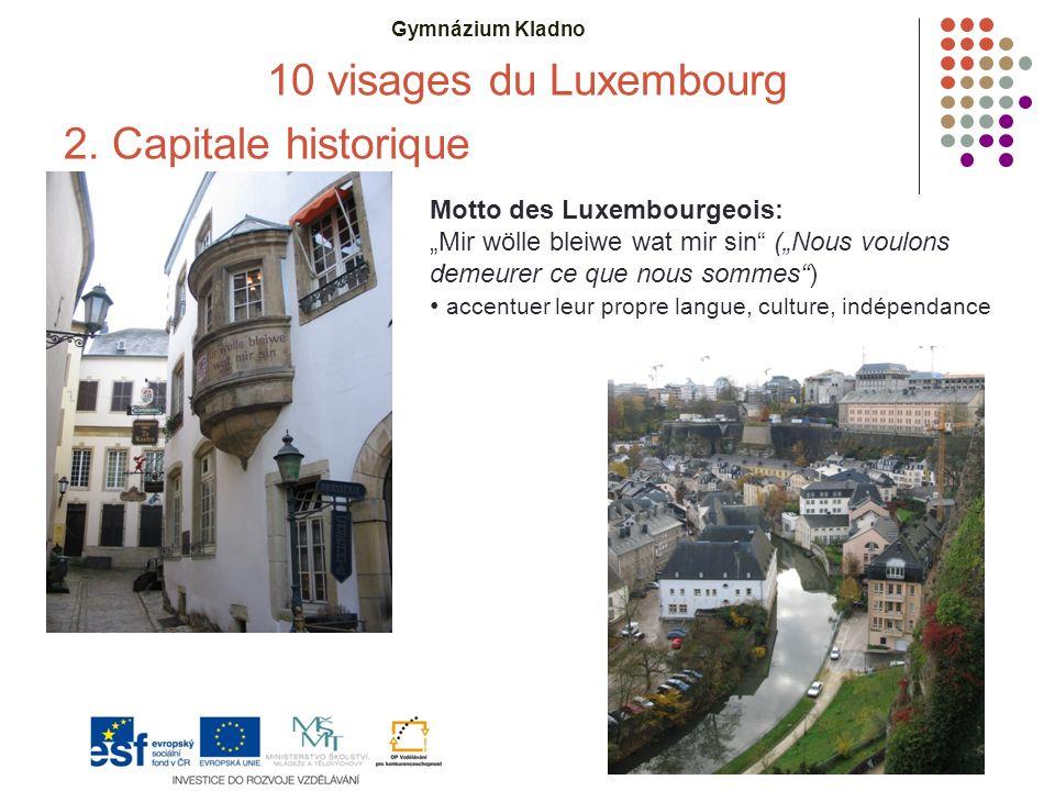 """Gymnázium Kladno 10 visages du Luxembourg 2. Capitale historique Motto des Luxembourgeois: """"Mir wölle bleiwe wat mir sin"""" (""""Nous voulons demeurer ce q"""