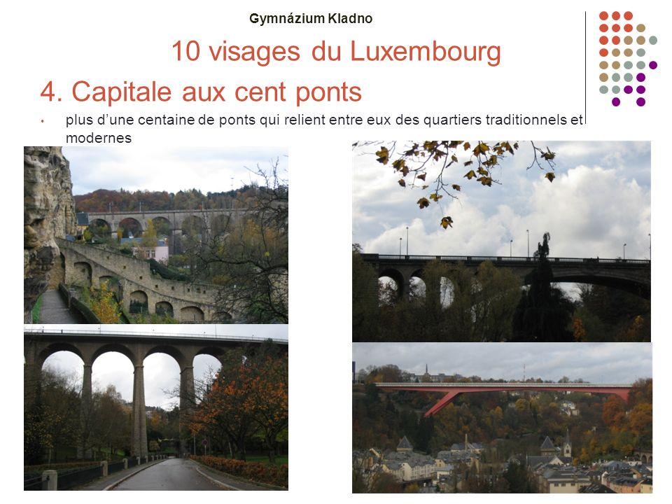 Gymnázium Kladno 10 visages du Luxembourg 4. Capitale aux cent ponts plus d'une centaine de ponts qui relient entre eux des quartiers traditionnels et