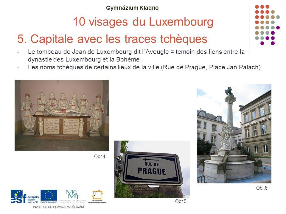 Gymnázium Kladno 10 visages du Luxembourg 5. Capitale avec les traces tchèques Le tombeau de Jean de Luxembourg dit l´Aveugle = temoin des liens entre
