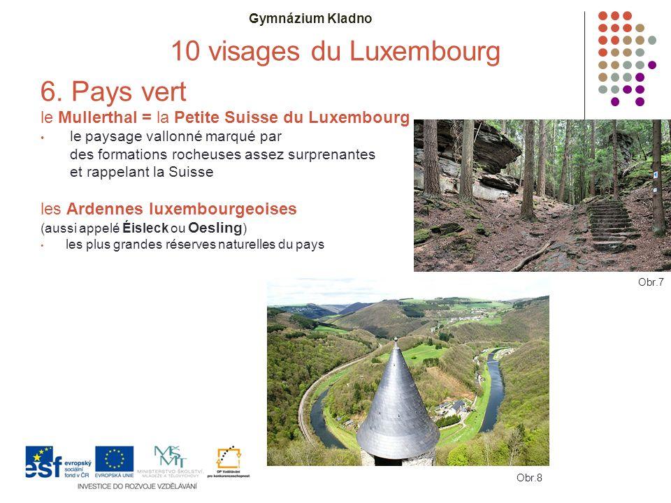 Gymnázium Kladno 10 visages du Luxembourg 6. Pays vert le Mullerthal = la Petite Suisse du Luxembourg le paysage vallonné marqué par des formations ro