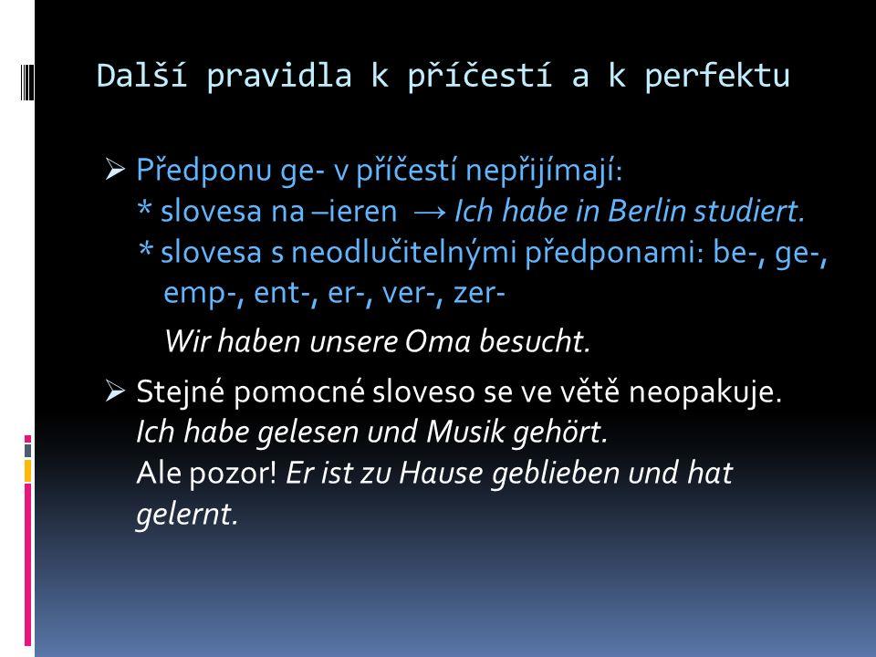 Další pravidla k příčestí a k perfektu  Předponu ge- v příčestí nepřijímají: * slovesa na –ieren → Ich habe in Berlin studiert.