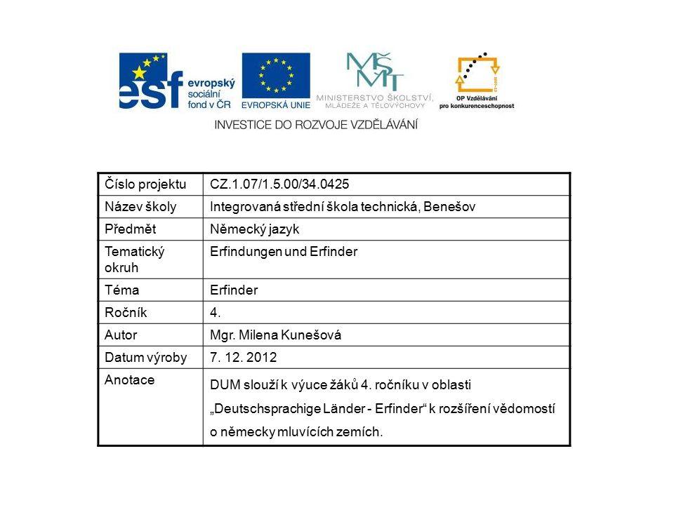 Číslo projektuCZ.1.07/1.5.00/34.0425 Název školyIntegrovaná střední škola technická, Benešov PředmětNěmecký jazyk Tematický okruh Erfindungen und Erfinder TémaErfinder Ročník4.