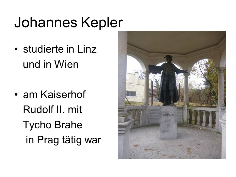 Johannes Kepler studierte in Linz und in Wien am Kaiserhof Rudolf II.
