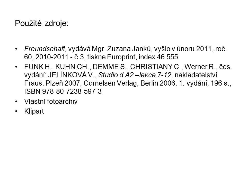 Použité zdroje: Freundschaft, vydává Mgr. Zuzana Janků, vyšlo v únoru 2011, roč.