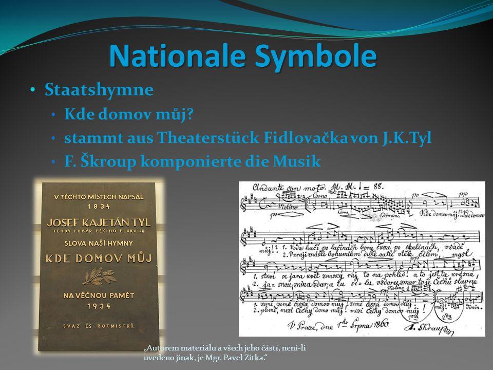 Nationale Symbole Staatshymne Kde domov můj. stammt aus Theaterstück Fidlovačka von J.K.Tyl F.