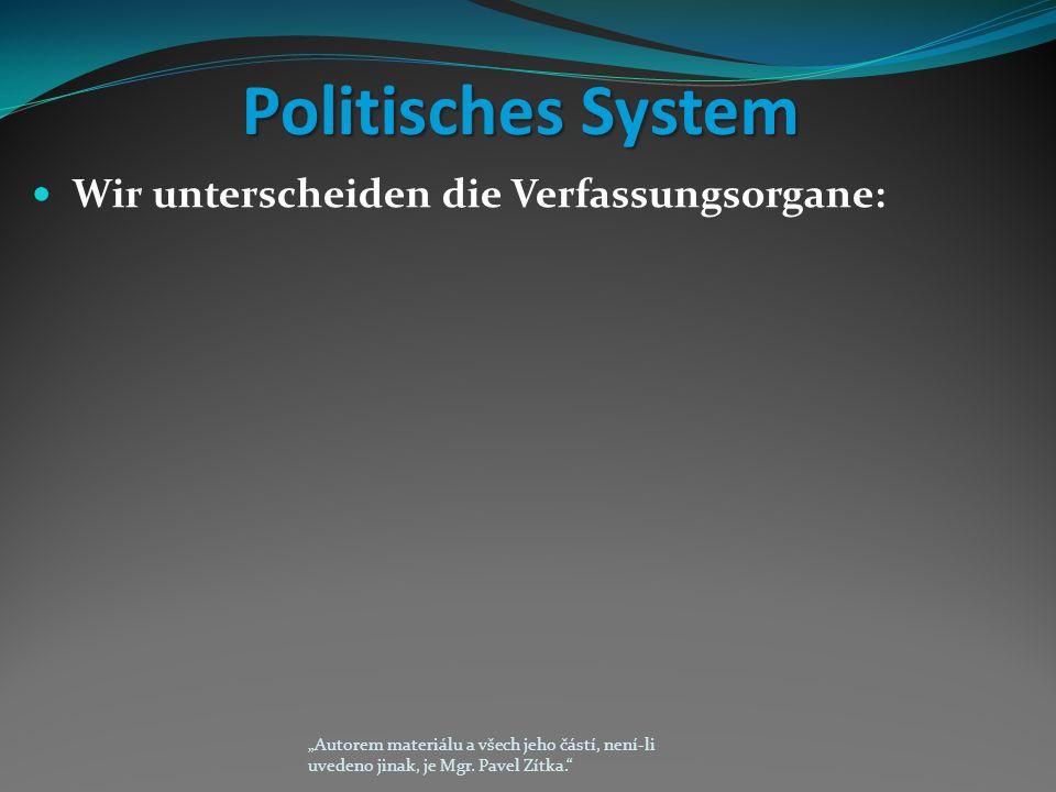 """Politisches System Wir unterscheiden die Verfassungsorgane: """"Autorem materiálu a všech jeho částí, není-li uvedeno jinak, je Mgr."""