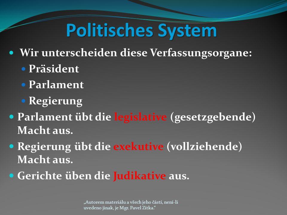 Politisches System Wir unterscheiden diese Verfassungsorgane: Präsident Parlament Regierung Parlament übt die legislative (gesetzgebende) Macht aus.