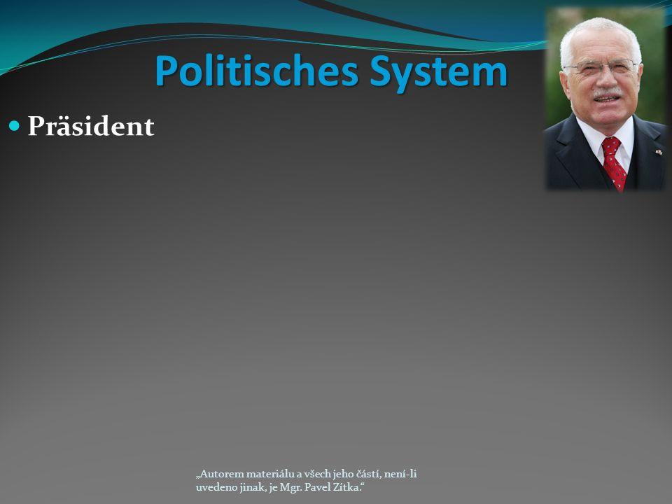 """Politisches System Präsident """"Autorem materiálu a všech jeho částí, není-li uvedeno jinak, je Mgr."""