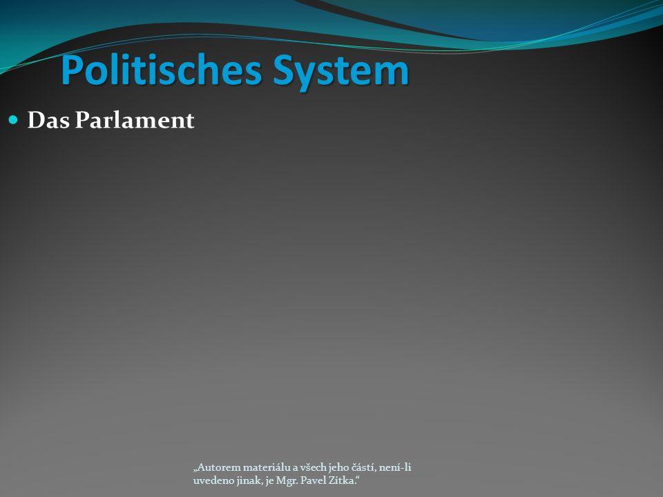 """Politisches System Politisches System Das Parlament """"Autorem materiálu a všech jeho částí, není-li uvedeno jinak, je Mgr."""