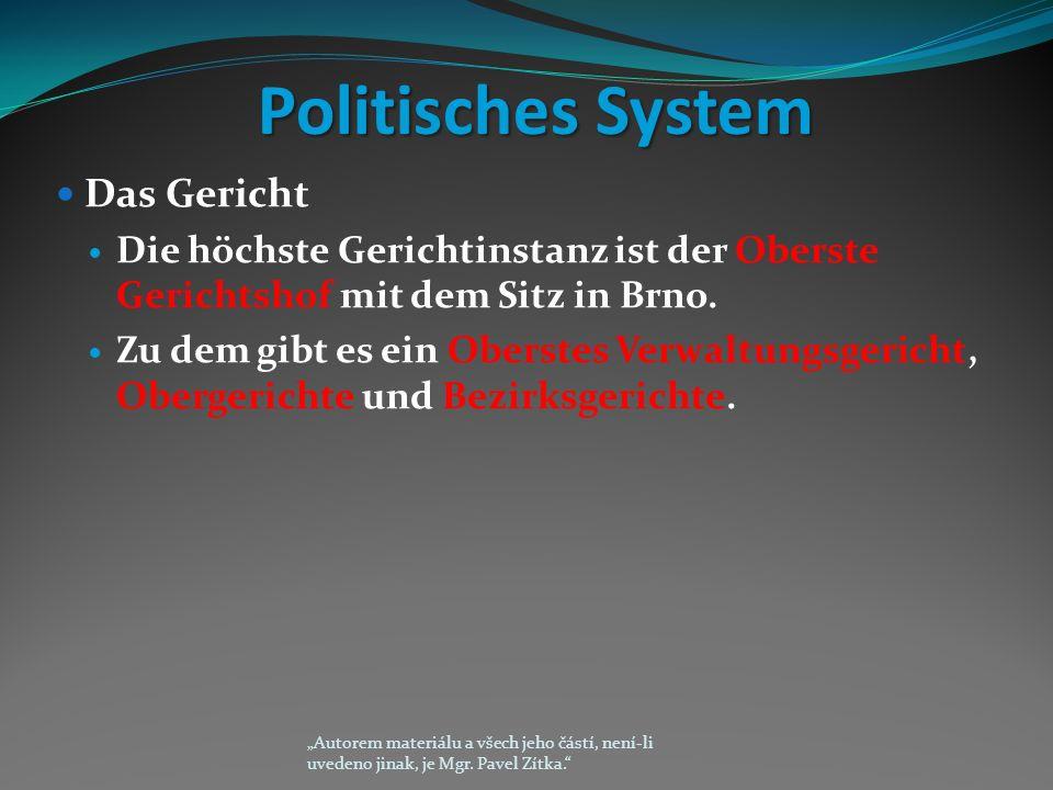 Politisches System Politisches System Das Gericht Die höchste Gerichtinstanz ist der Oberste Gerichtshof mit dem Sitz in Brno.