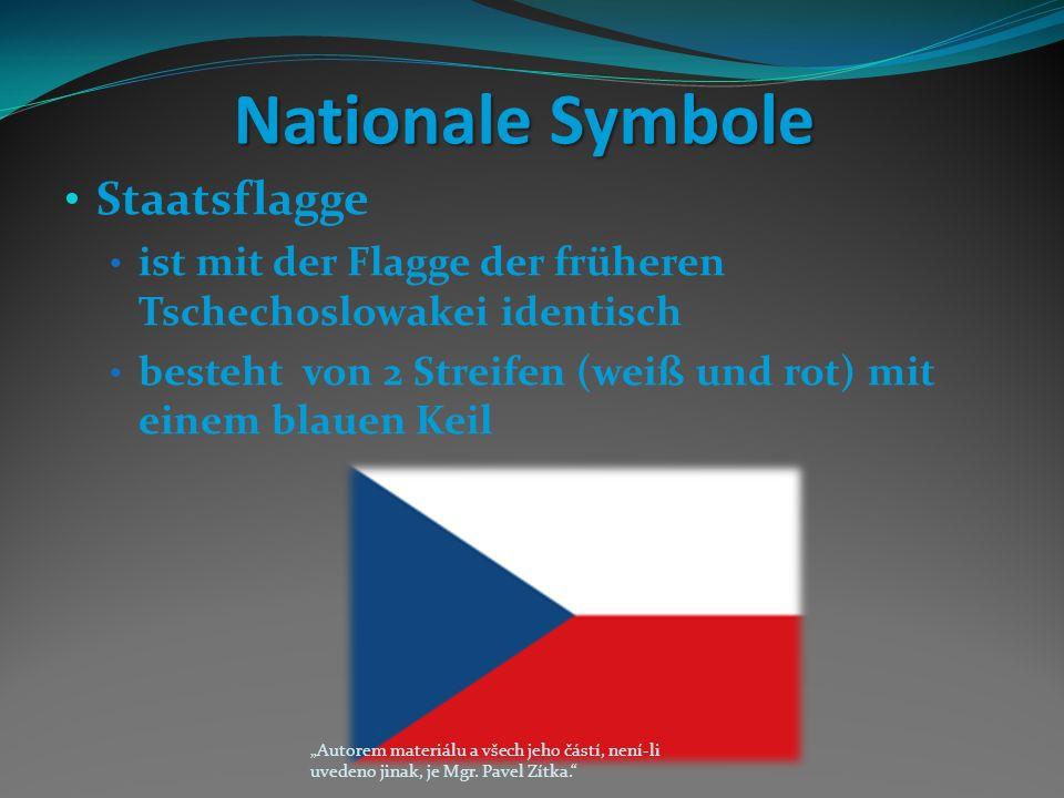"""Nationale Symbole Staatsflagge ist mit der Flagge der früheren Tschechoslowakei identisch besteht von 2 Streifen (weiß und rot) mit einem blauen Keil """"Autorem materiálu a všech jeho částí, není-li uvedeno jinak, je Mgr."""
