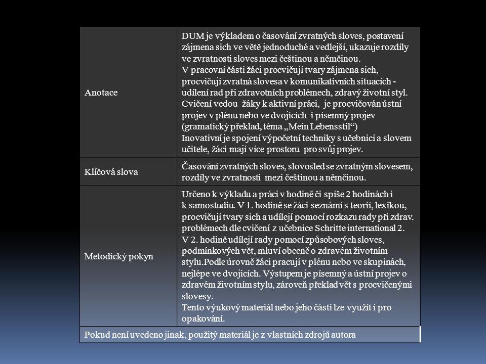 Anotace DUM je výkladem o časování zvratných sloves, postavení zájmena sich ve větě jednoduché a vedlejší, ukazuje rozdíly ve zvratnosti sloves mezi češtinou a němčinou.