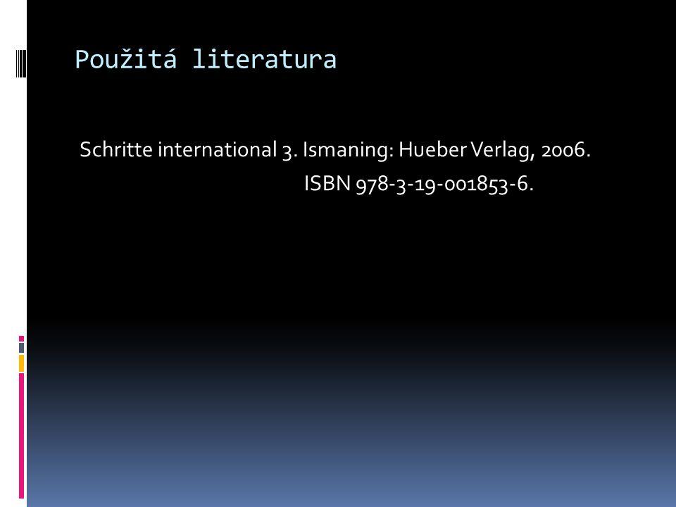 Použitá literatura Schritte international 3. Ismaning: Hueber Verlag, 2006. ISBN 978-3-19-001853-6.