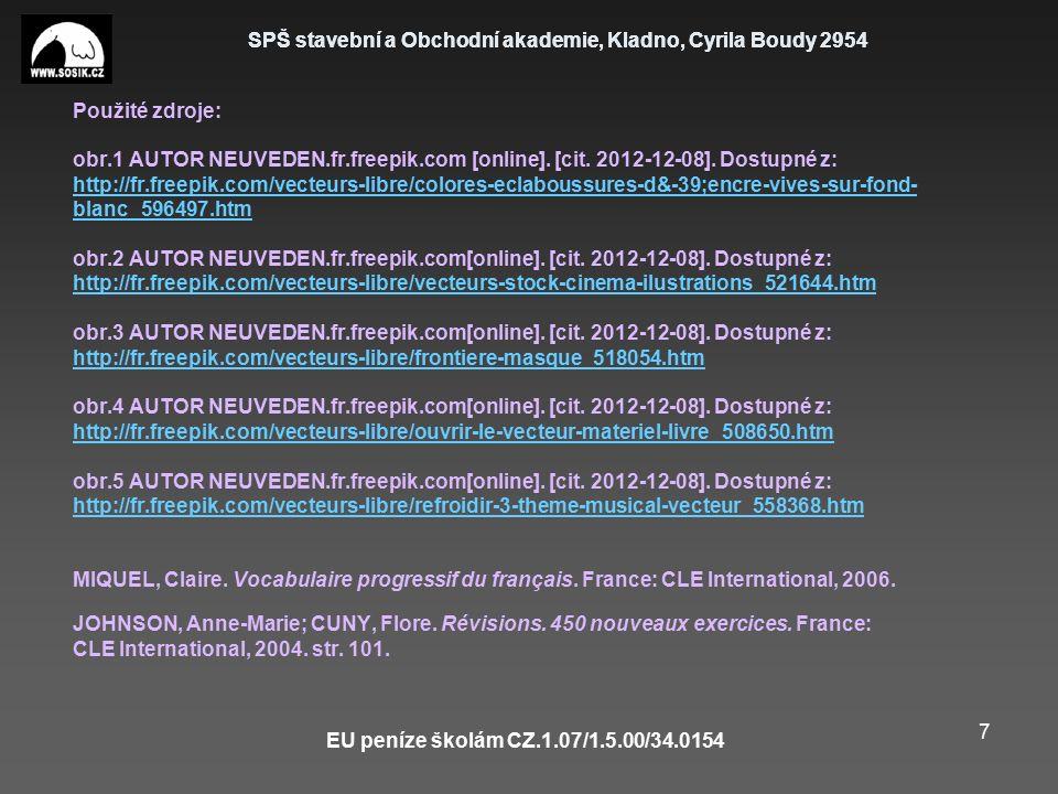 SPŠ stavební a Obchodní akademie, Kladno, Cyrila Boudy 2954 EU peníze školám CZ.1.07/1.5.00/34.0154 7 Použité zdroje: obr.1 AUTOR NEUVEDEN.fr.freepik.