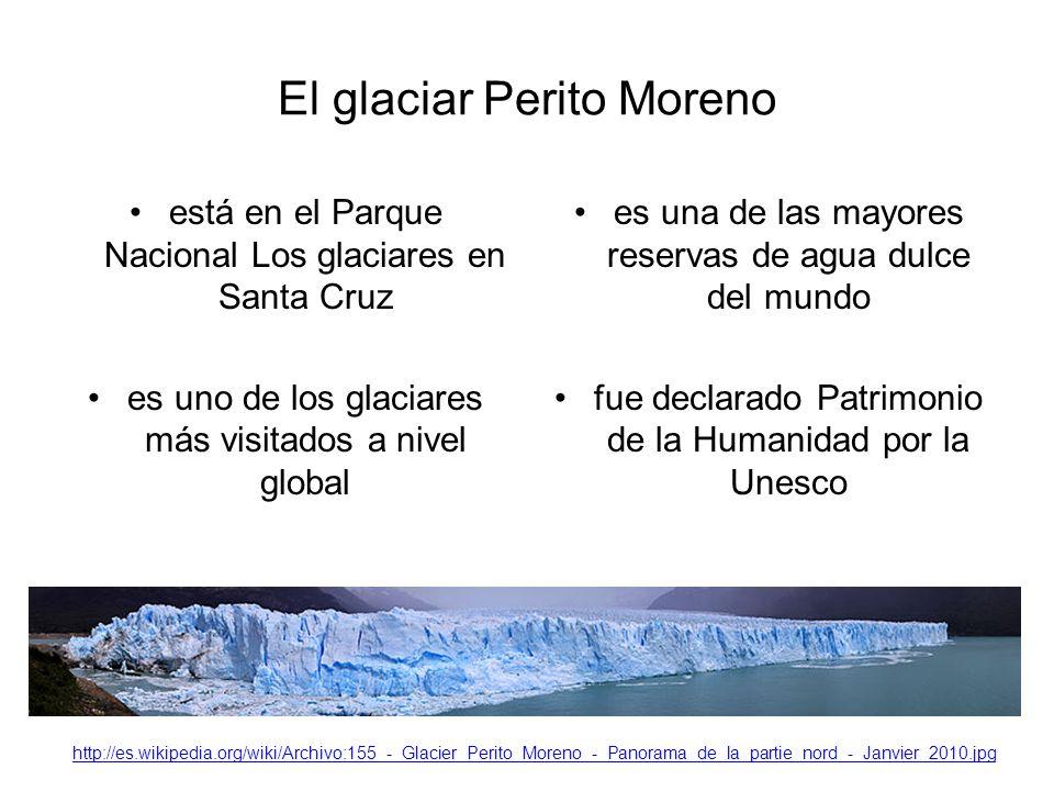 El glaciar Perito Moreno está en el Parque Nacional Los glaciares en Santa Cruz es uno de los glaciares más visitados a nivel global es una de las mayores reservas de agua dulce del mundo fue declarado Patrimonio de la Humanidad por la Unesco http://es.wikipedia.org/wiki/Archivo:155_-_Glacier_Perito_Moreno_-_Panorama_de_la_partie_nord_-_Janvier_2010.jpg