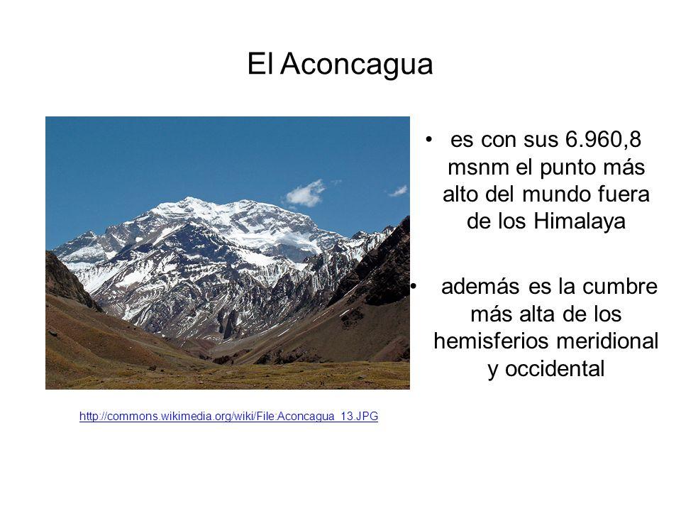 El Aconcagua es con sus 6.960,8 msnm el punto más alto del mundo fuera de los Himalaya además es la cumbre más alta de los hemisferios meridional y occidental http://commons.wikimedia.org/wiki/File:Aconcagua_13.JPG