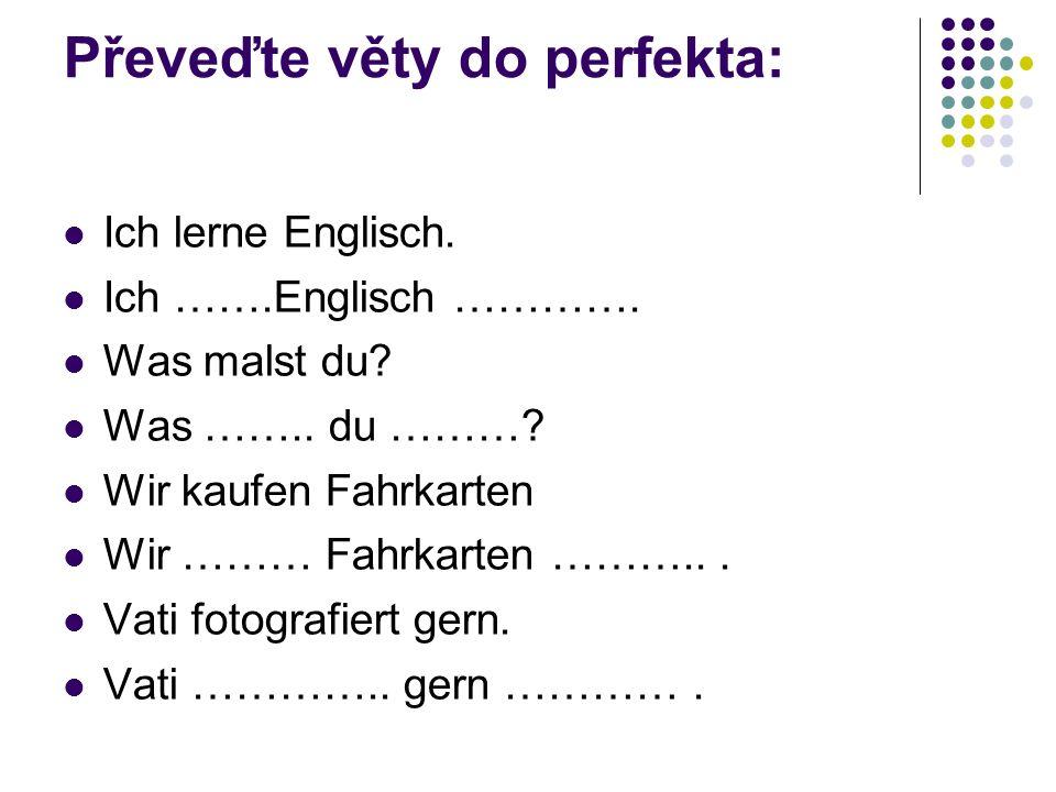 Převeďte věty do perfekta: Ich lerne Englisch. Ich …….Englisch ………….