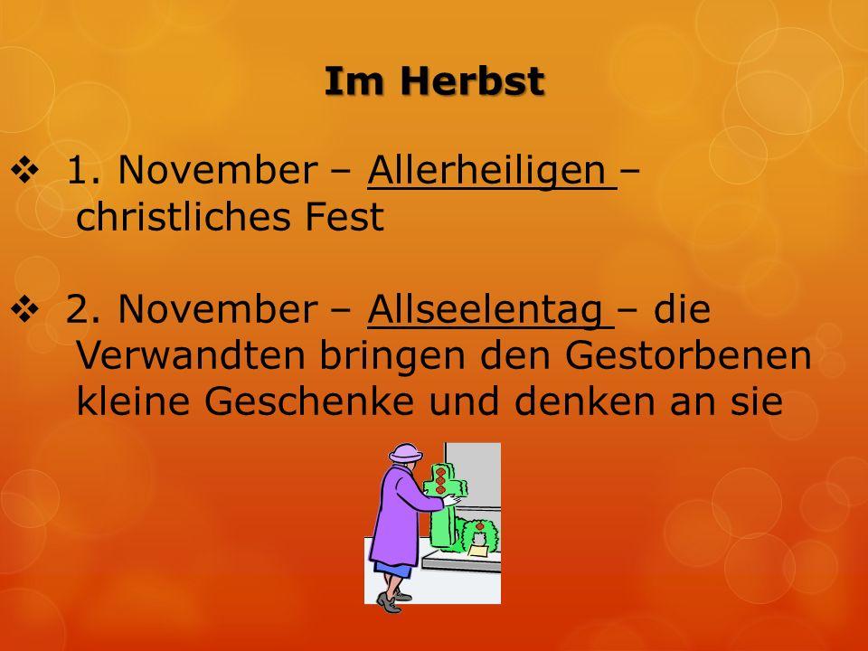 Im Herbst  1. November – Allerheiligen – christliches Fest  2.