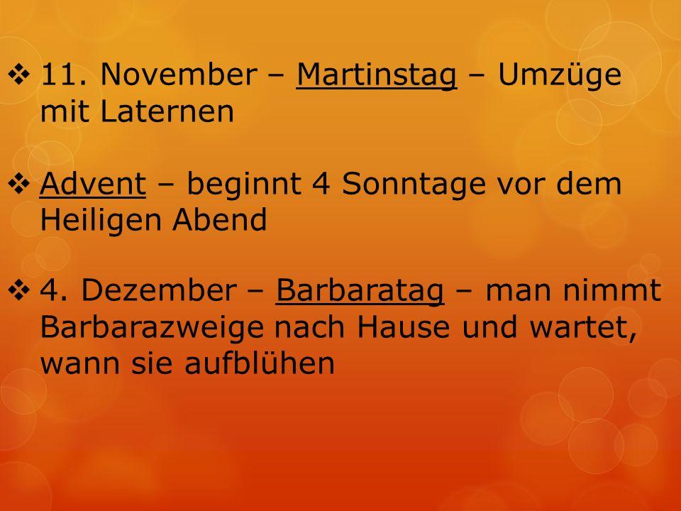  11. November – Martinstag – Umzüge mit Laternen  Advent – beginnt 4 Sonntage vor dem Heiligen Abend  4. Dezember – Barbaratag – man nimmt Barbaraz