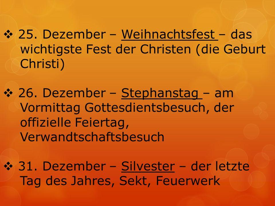  25. Dezember – Weihnachtsfest – das wichtigste Fest der Christen (die Geburt Christi)  26.