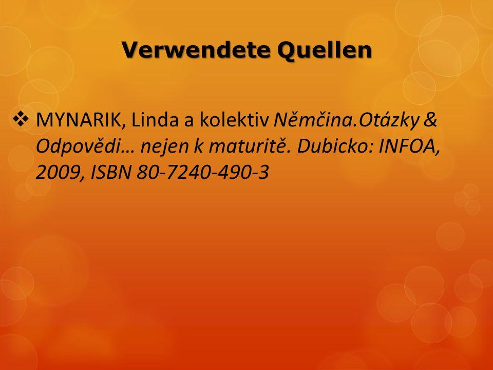 Verwendete Quellen  MYNARIK, Linda a kolektiv Němčina.Otázky & Odpovědi… nejen k maturitě.