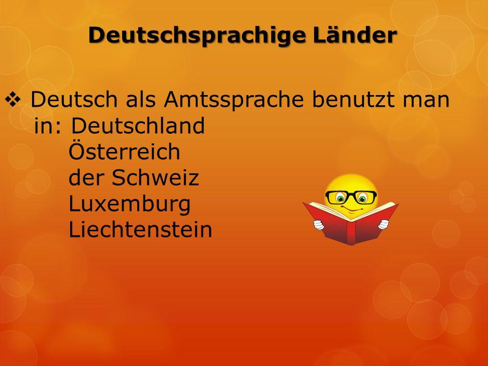 Deutschsprachige Länder  Deutsch als Amtssprache benutzt man in: Deutschland Österreich der Schweiz Luxemburg Liechtenstein