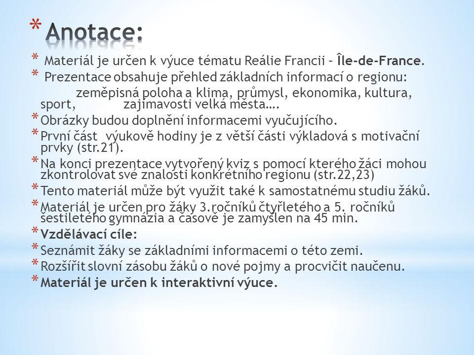 * Materiál je určen k výuce tématu Reálie Francii – Île-de-France. * Prezentace obsahuje přehled základních informací o regionu: zeměpisná poloha a kl