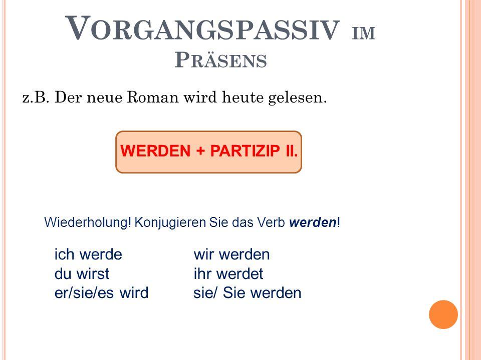 V ORGANGSPASSIV IM P RÄTERITUM z.B.Der neue Roman wurde gestern gelesen.