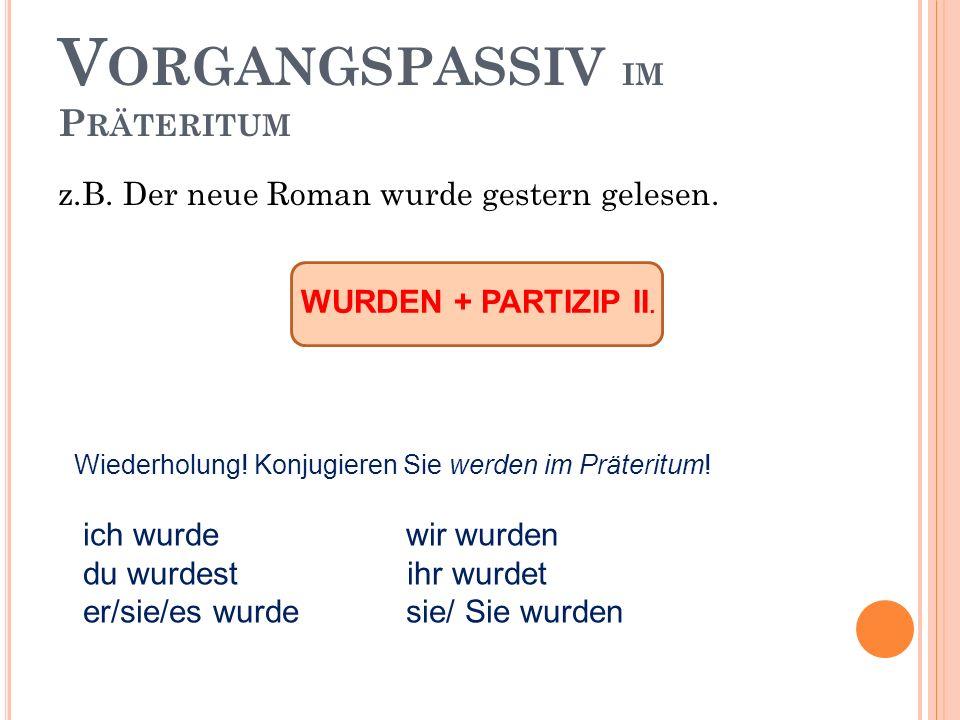 V ORGANGSPASSIV IM P RÄTERITUM z.B. Der neue Roman wurde gestern gelesen.